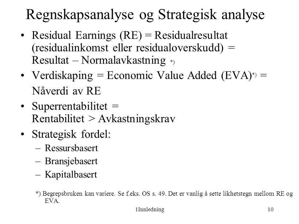 1Innledning10 Regnskapsanalyse og Strategisk analyse •Residual Earnings (RE) = Residualresultat (residualinkomst eller residualoverskudd) = Resultat –