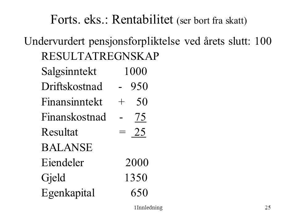 1Innledning25 Forts. eks.: Rentabilitet (ser bort fra skatt) Undervurdert pensjonsforpliktelse ved årets slutt: 100 RESULTATREGNSKAP Salgsinntekt 1000