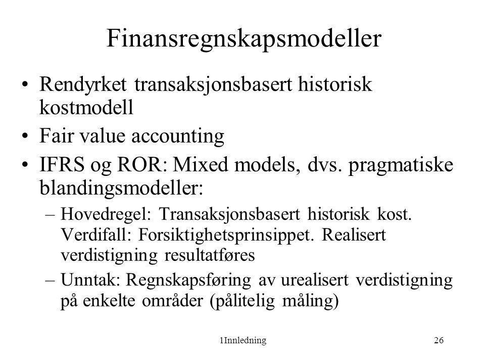 1Innledning26 Finansregnskapsmodeller •Rendyrket transaksjonsbasert historisk kostmodell •Fair value accounting •IFRS og ROR: Mixed models, dvs. pragm