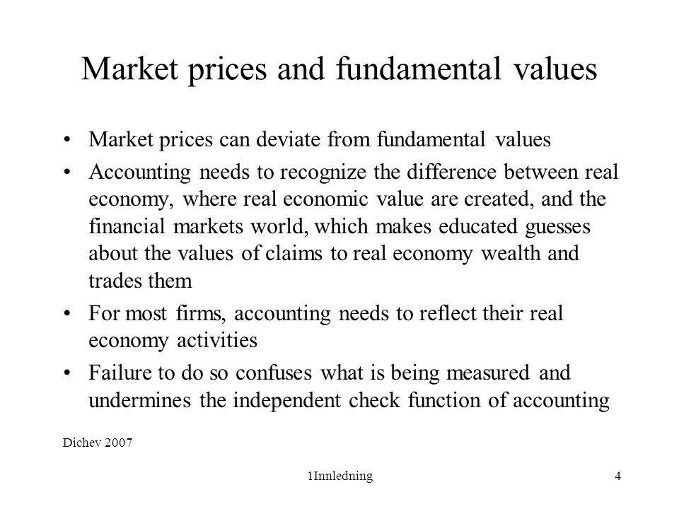 1Innledning4 Market prices and fundamental values •Market prices can deviate from fundamental values •Accounting needs to recognize the difference bet