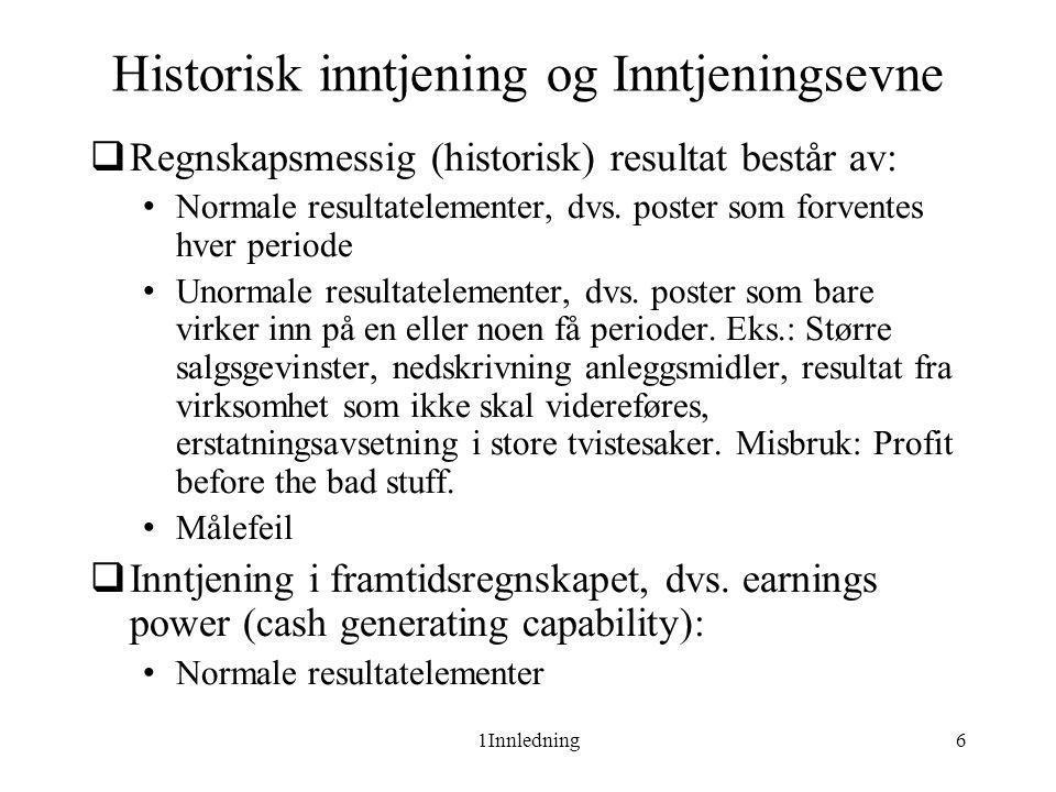 1Innledning6 Historisk inntjening og Inntjeningsevne  Regnskapsmessig (historisk) resultat består av: • Normale resultatelementer, dvs. poster som fo