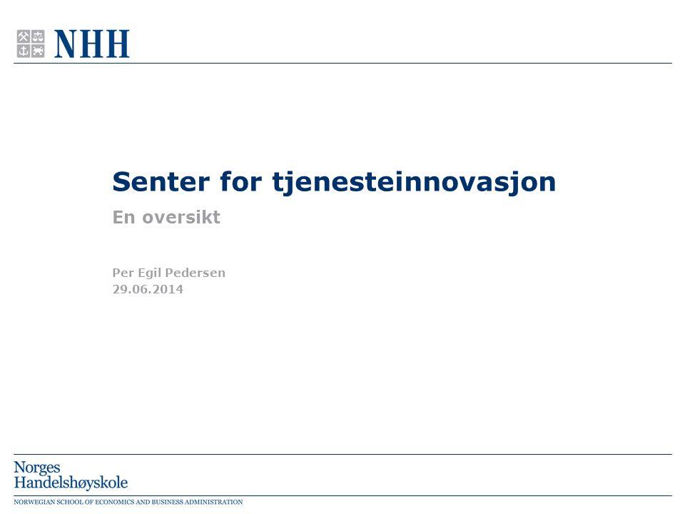 Senter for tjenesteinnovasjon En oversikt 29.06.2014 Per Egil Pedersen