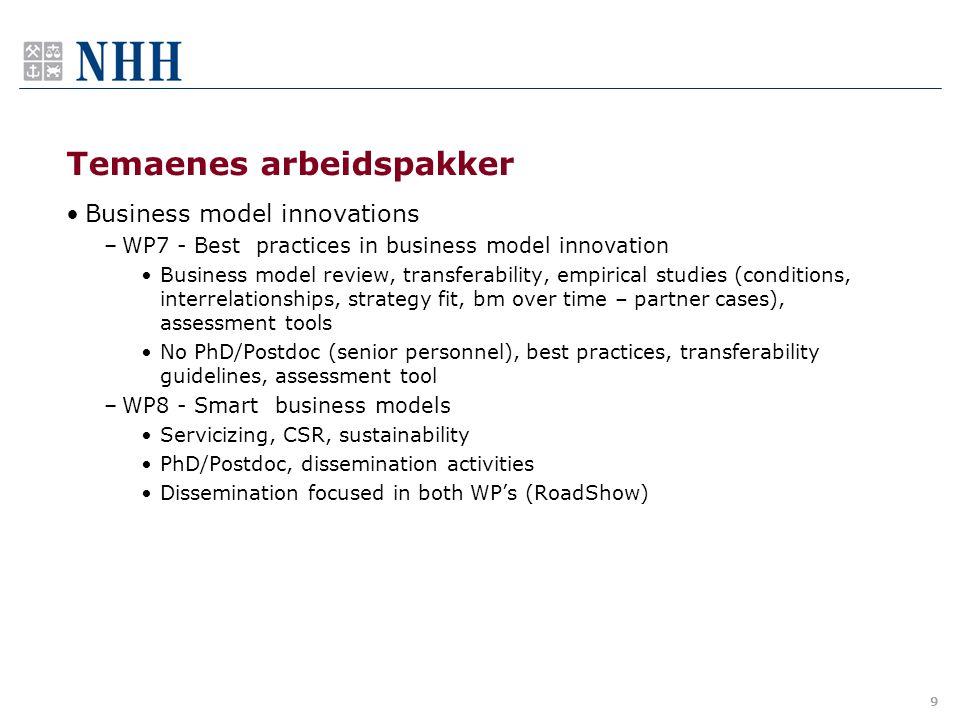 Temaenes arbeidspakker •Business model innovations –WP7 - Best practices in business model innovation •Business model review, transferability, empiric