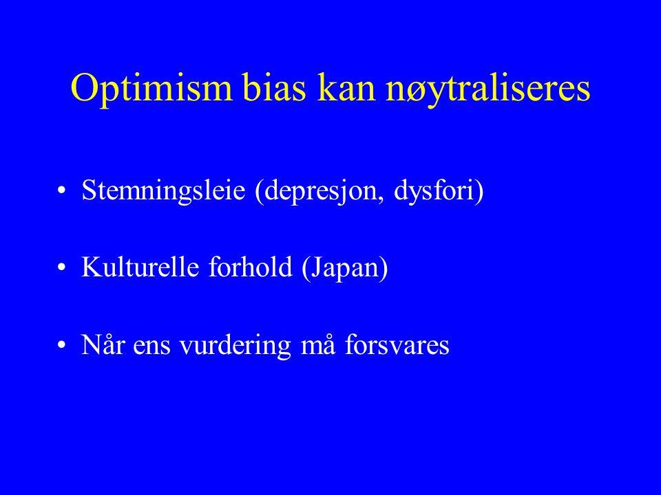 Optimism bias kan nøytraliseres •Stemningsleie (depresjon, dysfori) •Kulturelle forhold (Japan) •Når ens vurdering må forsvares
