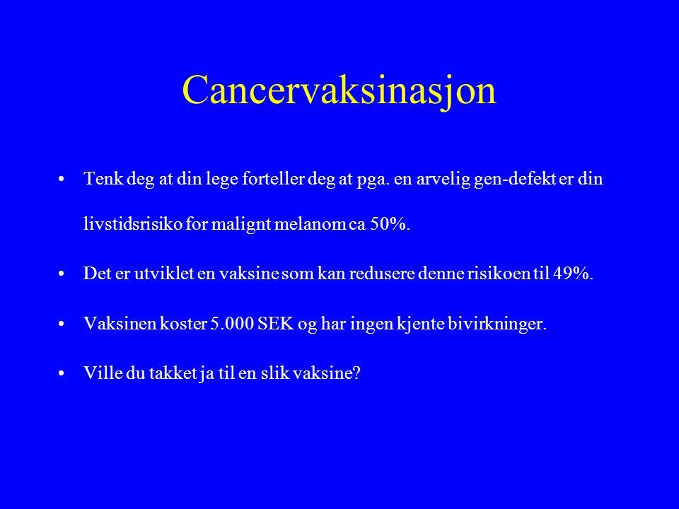 Cancervaksinasjon •Tenk deg at din lege forteller deg at pga.
