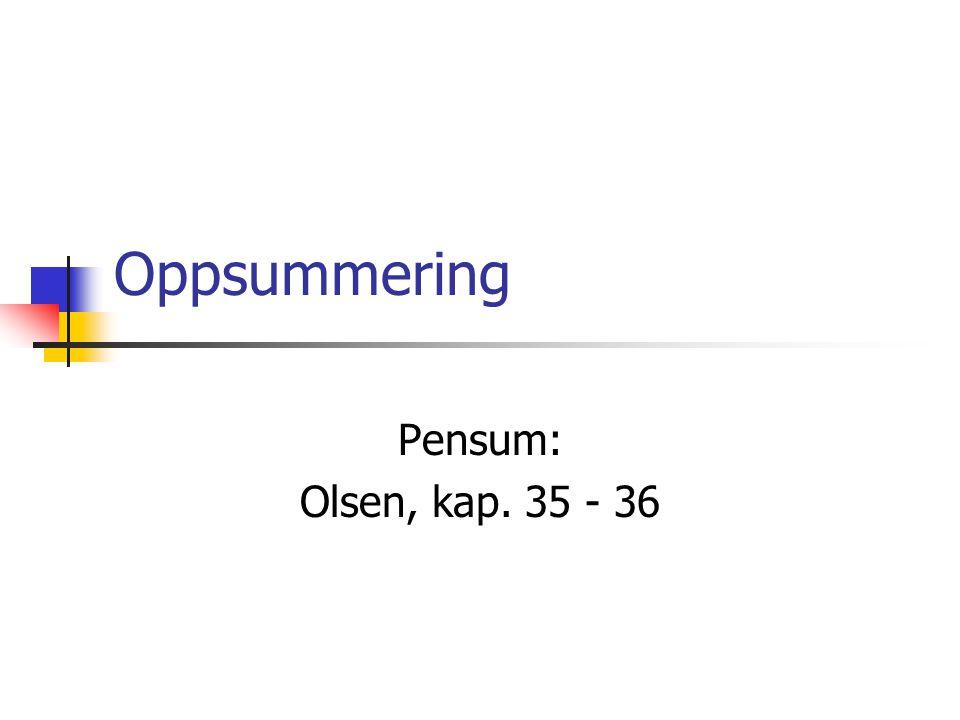 Oppsummering Pensum: Olsen, kap. 35 - 36