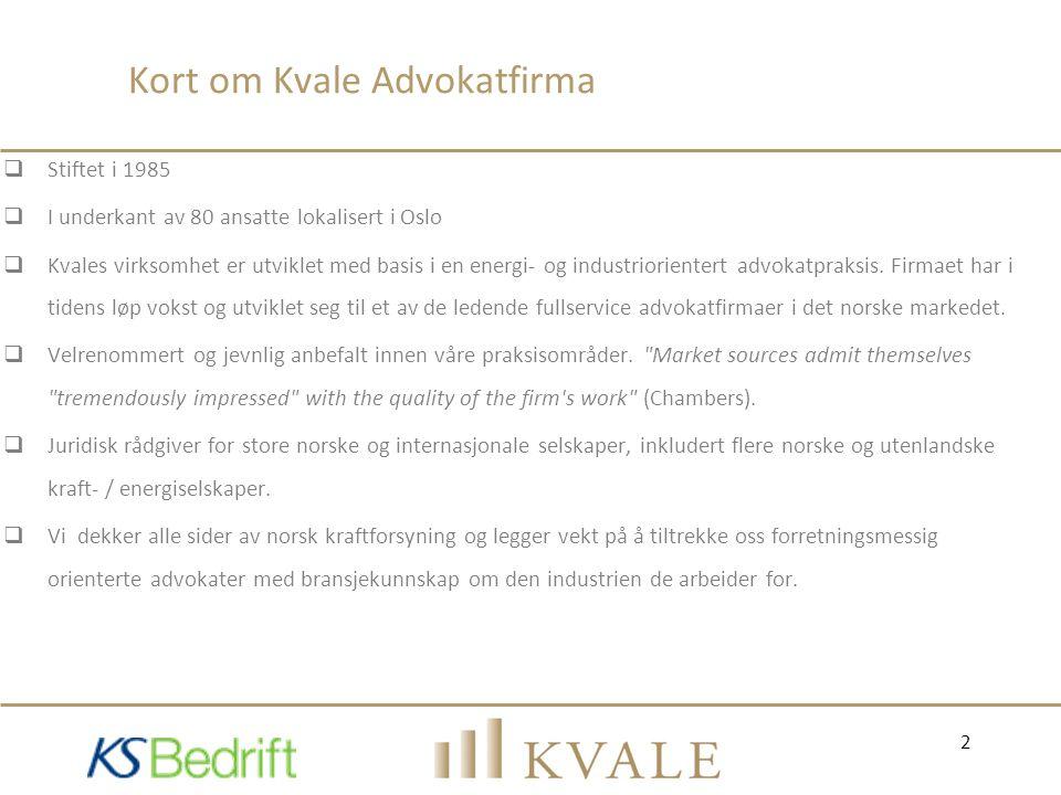 Kort om Kvale Advokatfirma  Stiftet i 1985  I underkant av 80 ansatte lokalisert i Oslo  Kvales virksomhet er utviklet med basis i en energi- og in