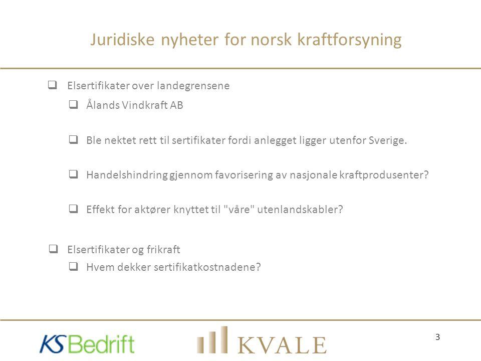 Juridiske nyheter for norsk kraftforsyning  Elsertifikater over landegrensene  Ålands Vindkraft AB  Ble nektet rett til sertifikater fordi anlegget