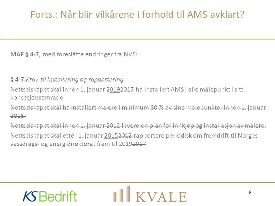 Forts.: Når blir vilkårene i forhold til AMS avklart? MAF § 4-7, med foreslåtte endringer fra NVE: § 4-7.Krav til installering og rapportering Nettsel