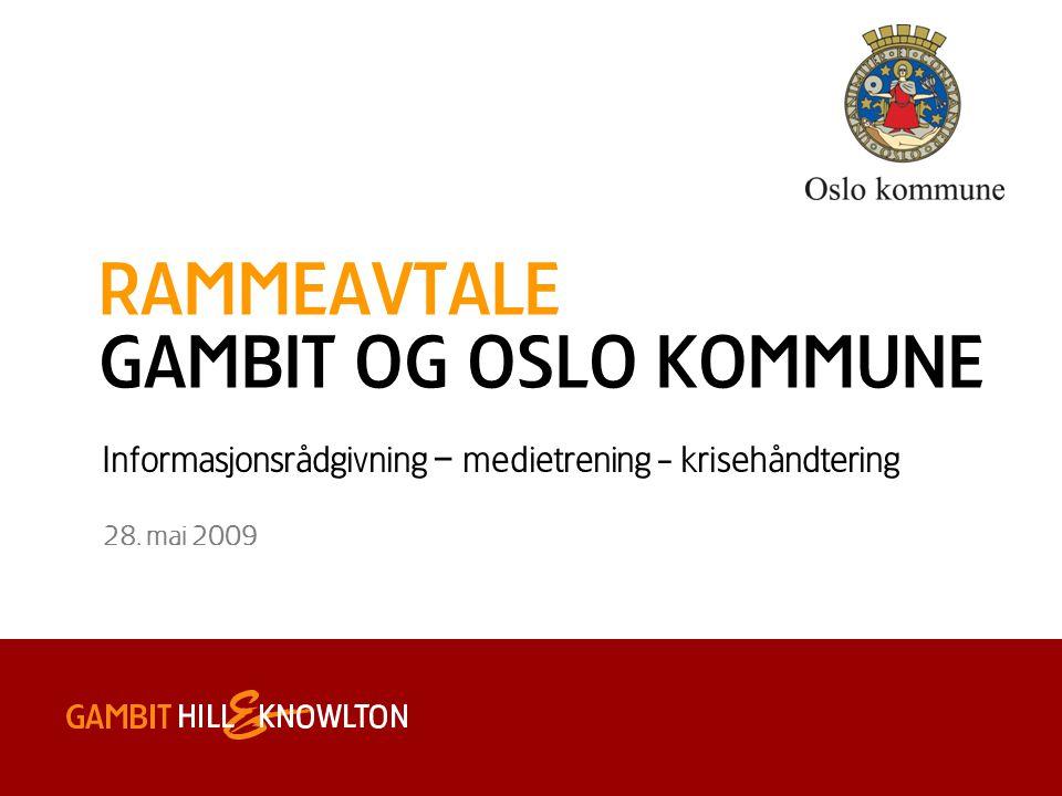0 RAMMEAVTALE GAMBIT OG OSLO KOMMUNE 28. mai 2009 Informasjonsrådgivning – medietrening - krisehåndtering