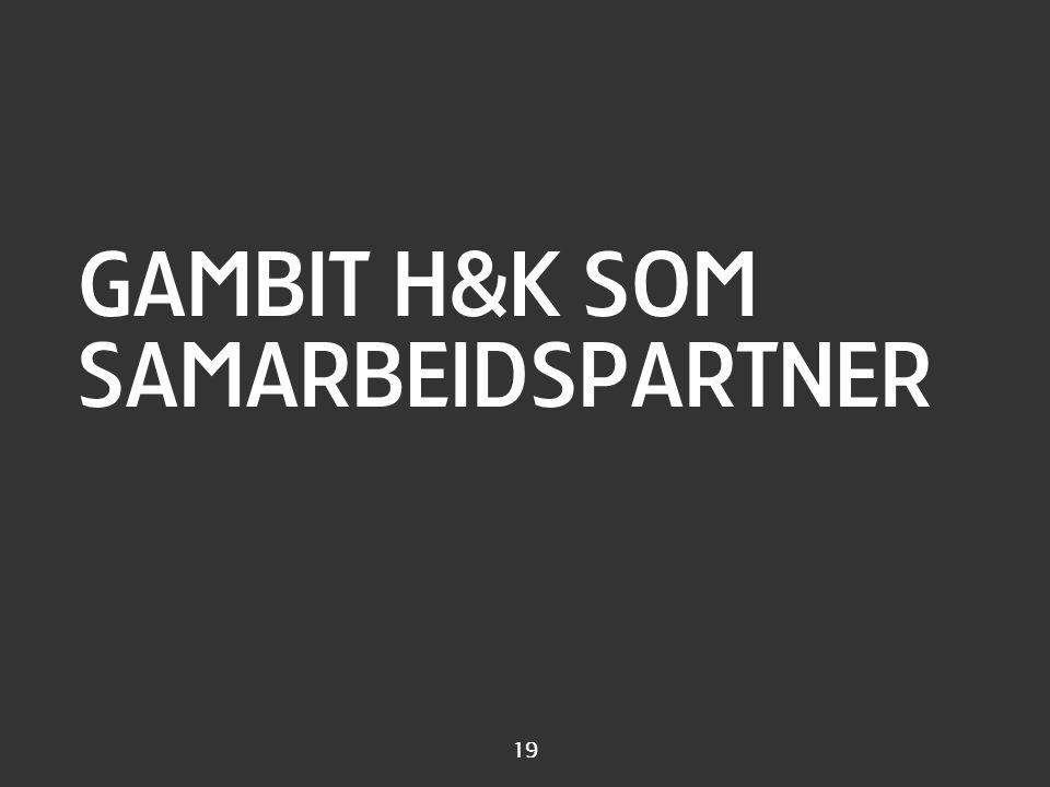 19 GAMBIT H&K SOM SAMARBEIDSPARTNER