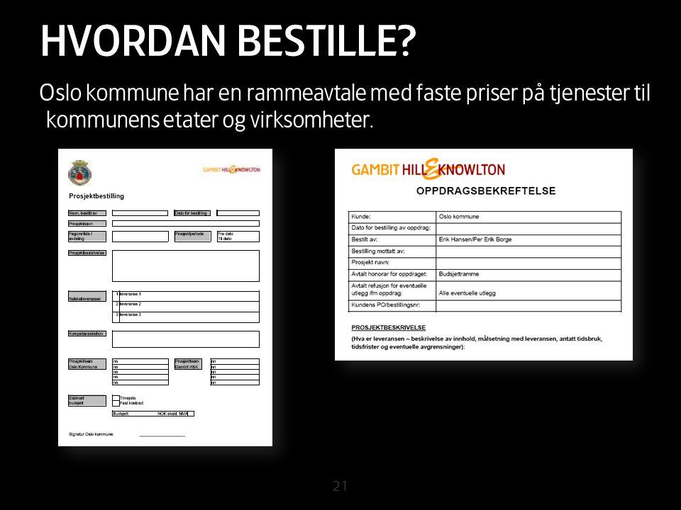 21 HVORDAN BESTILLE? Oslo kommune har en rammeavtale med faste priser på tjenester til kommunens etater og virksomheter.
