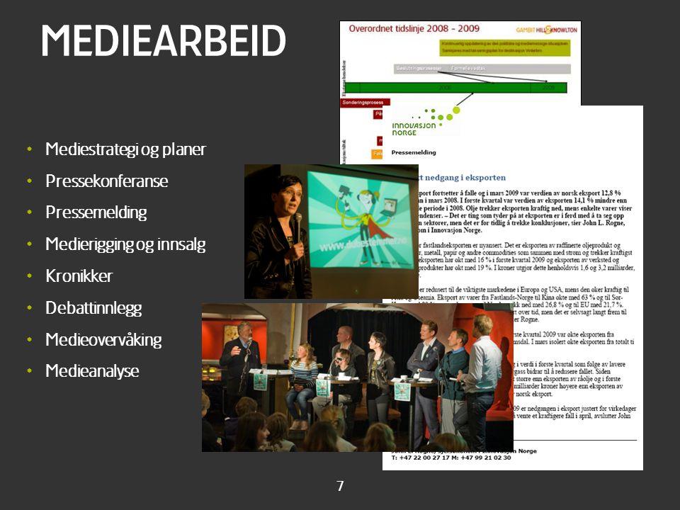 7 MEDIEARBEID • Mediestrategi og planer • Pressekonferanse • Pressemelding • Medierigging og innsalg • Kronikker • Debattinnlegg • Medieovervåking • M