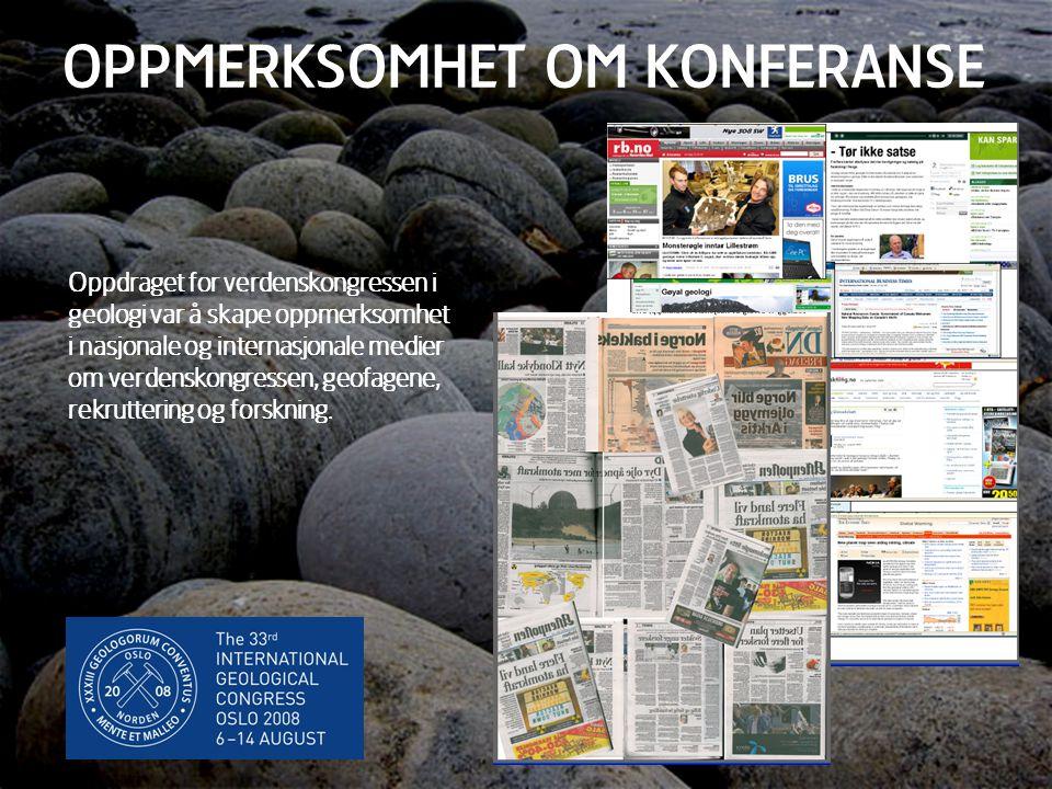 8 OPPMERKSOMHET OM KONFERANSE Oppdraget for verdenskongressen i geologi var å skape oppmerksomhet i nasjonale og internasjonale medier om verdenskongr