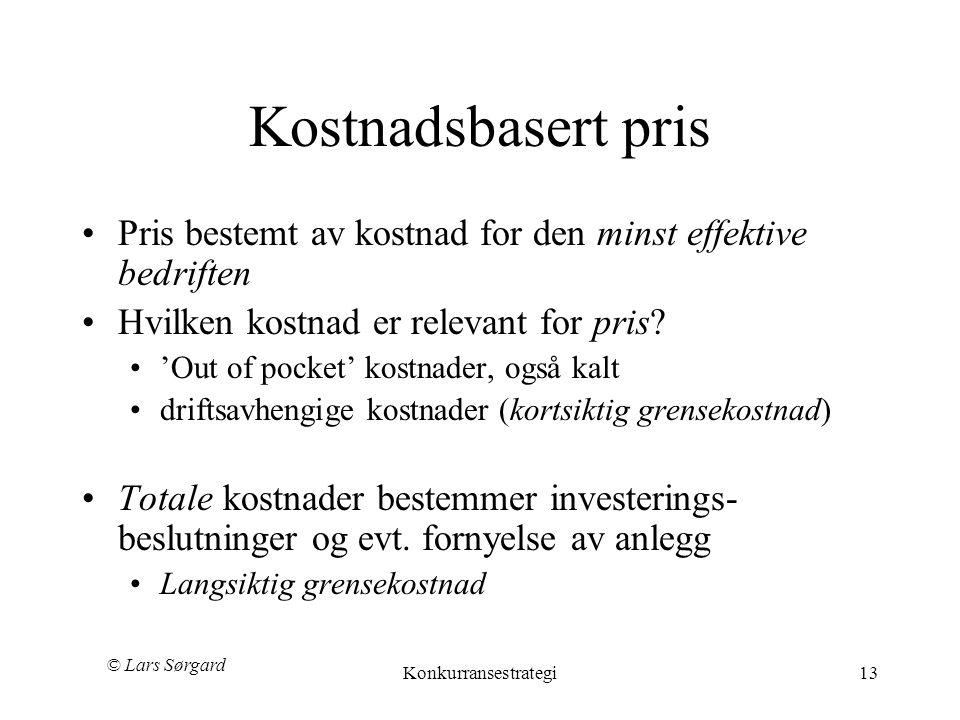 © Lars Sørgard Konkurransestrategi13 Kostnadsbasert pris •Pris bestemt av kostnad for den minst effektive bedriften •Hvilken kostnad er relevant for p