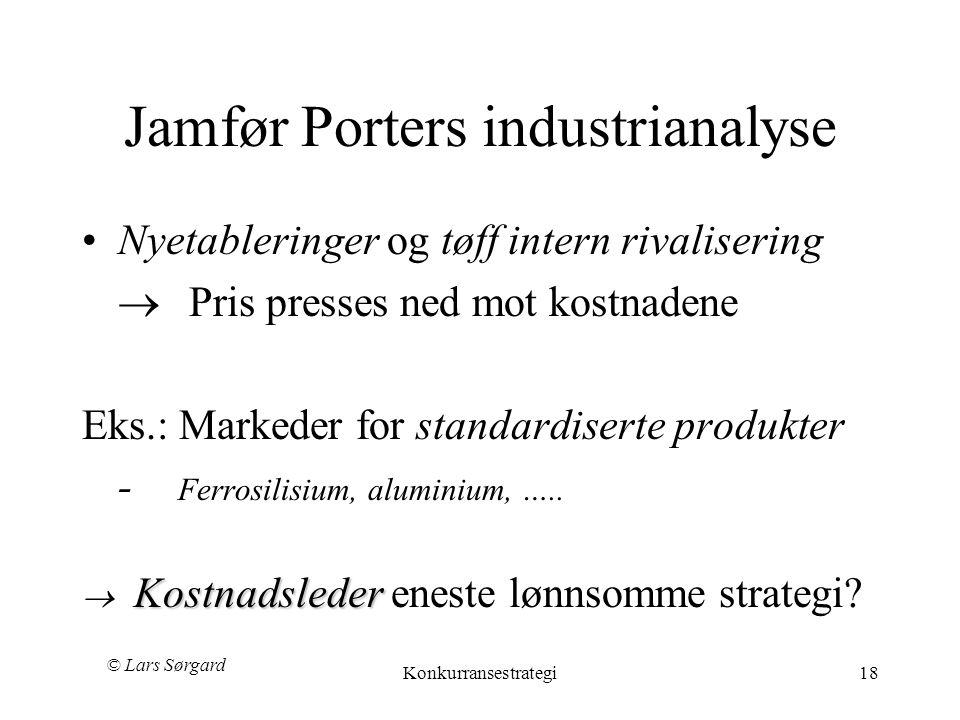 © Lars Sørgard Konkurransestrategi18 Jamfør Porters industrianalyse •Nyetableringer og tøff intern rivalisering  Pris presses ned mot kostnadene Eks.