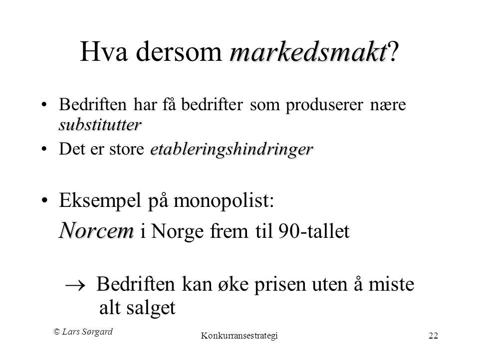 © Lars Sørgard Konkurransestrategi22 markedsmakt Hva dersom markedsmakt? substitutter •Bedriften har få bedrifter som produserer nære substitutter eta