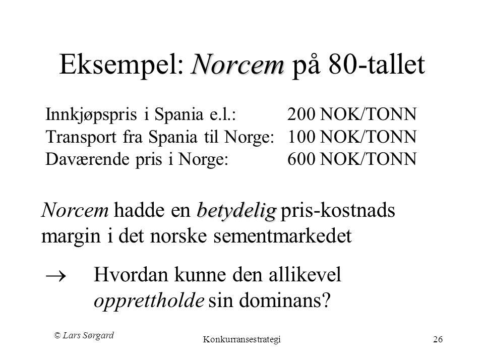 © Lars Sørgard Konkurransestrategi26 Norcem Eksempel: Norcem på 80-tallet Innkjøpspris i Spania e.l.: 200 NOK/TONN Transport fra Spania til Norge:100