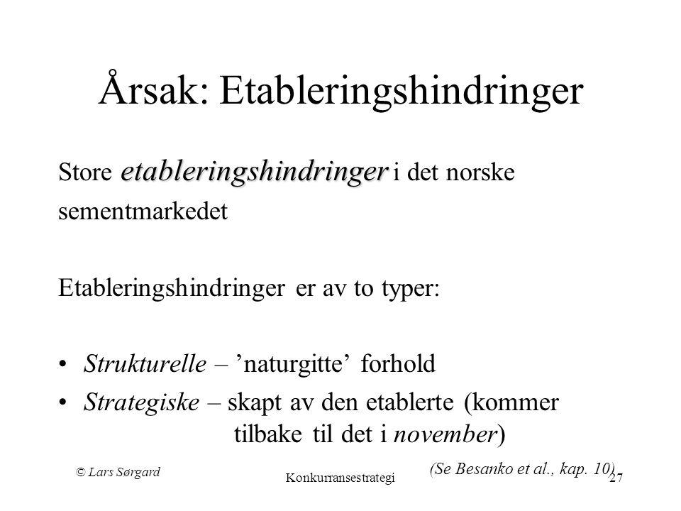© Lars Sørgard Konkurransestrategi27 Årsak: Etableringshindringer etableringshindringer Store etableringshindringer i det norske sementmarkedet Etable
