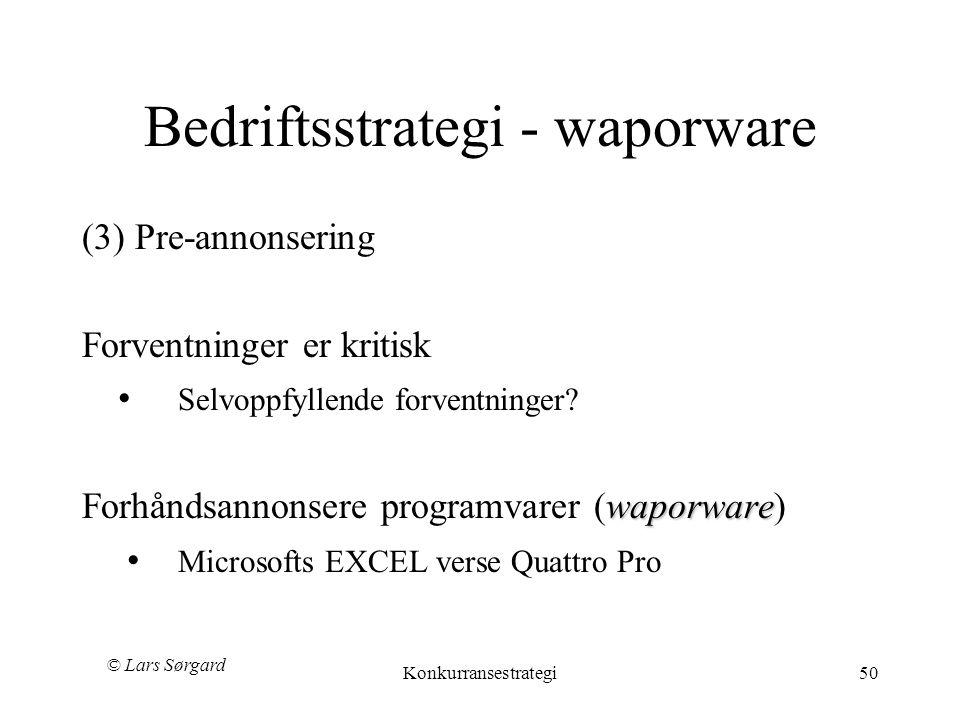 © Lars Sørgard Konkurransestrategi50 Bedriftsstrategi - waporware (3) Pre-annonsering Forventninger er kritisk • Selvoppfyllende forventninger.