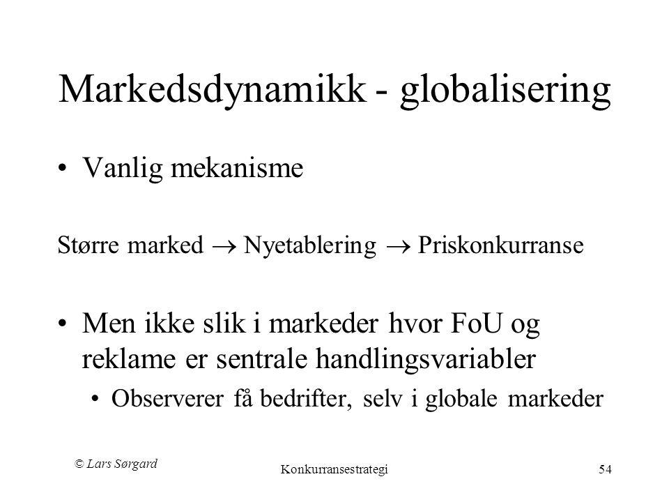 © Lars Sørgard Konkurransestrategi54 Markedsdynamikk - globalisering •Vanlig mekanisme Større marked  Nyetablering  Priskonkurranse •Men ikke slik i markeder hvor FoU og reklame er sentrale handlingsvariabler •Observerer få bedrifter, selv i globale markeder