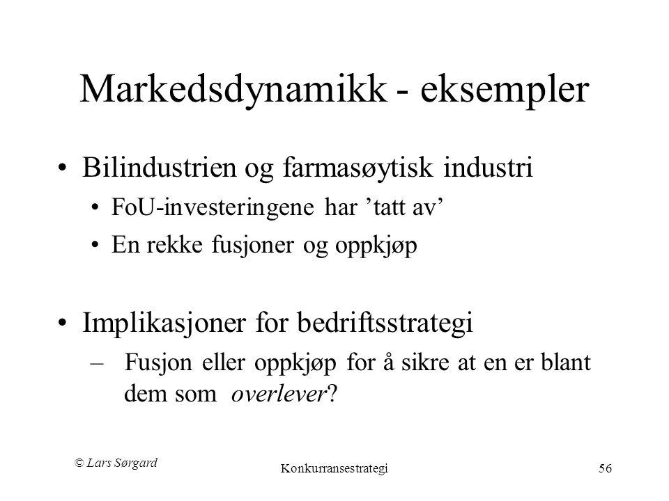 © Lars Sørgard Konkurransestrategi56 Markedsdynamikk - eksempler •Bilindustrien og farmasøytisk industri •FoU-investeringene har 'tatt av' •En rekke fusjoner og oppkjøp •Implikasjoner for bedriftsstrategi – Fusjon eller oppkjøp for å sikre at en er blant dem som overlever?