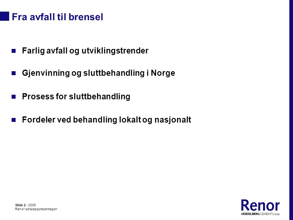Slide 13 - 2008 Renor selskapspresentasjon Bærekraft HeidelbergCement strategy Market position and product strategy Operational excellence Human ResourcesStrategic growth Sustainability 57,000 employees working together for our common goals
