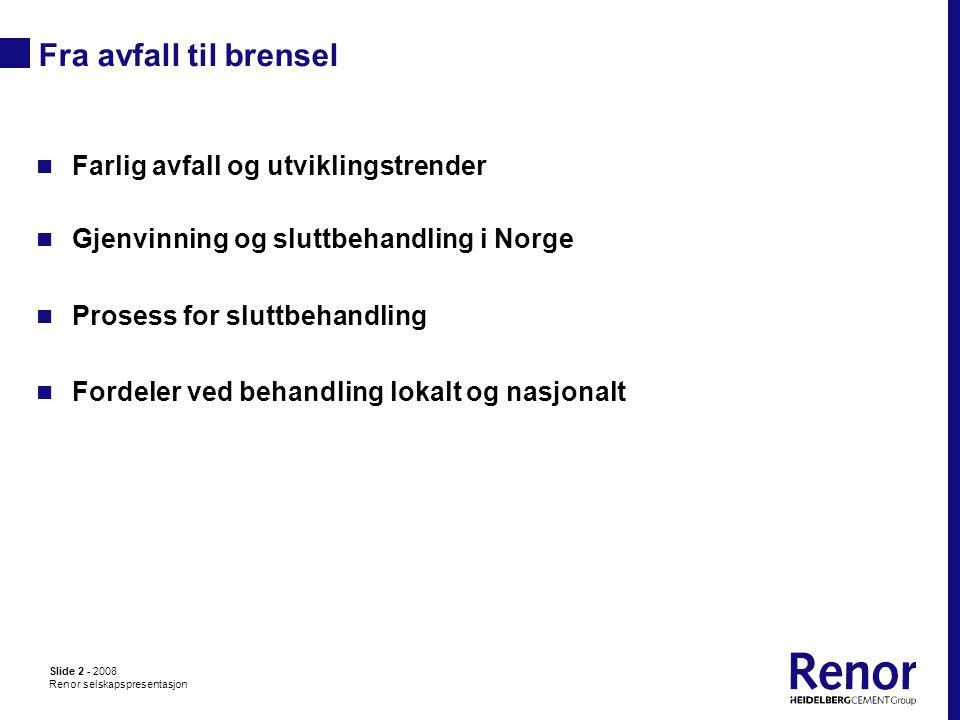 Slide 2 - 2008 Renor selskapspresentasjon Fra avfall til brensel  Farlig avfall og utviklingstrender  Gjenvinning og sluttbehandling i Norge  Prosess for sluttbehandling  Fordeler ved behandling lokalt og nasjonalt