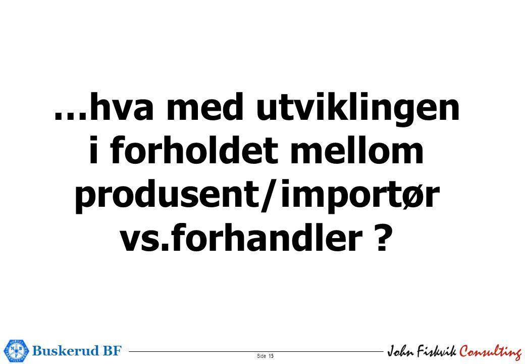 Buskerud BF Side 15 …hva med utviklingen i forholdet mellom produsent/importør vs.forhandler