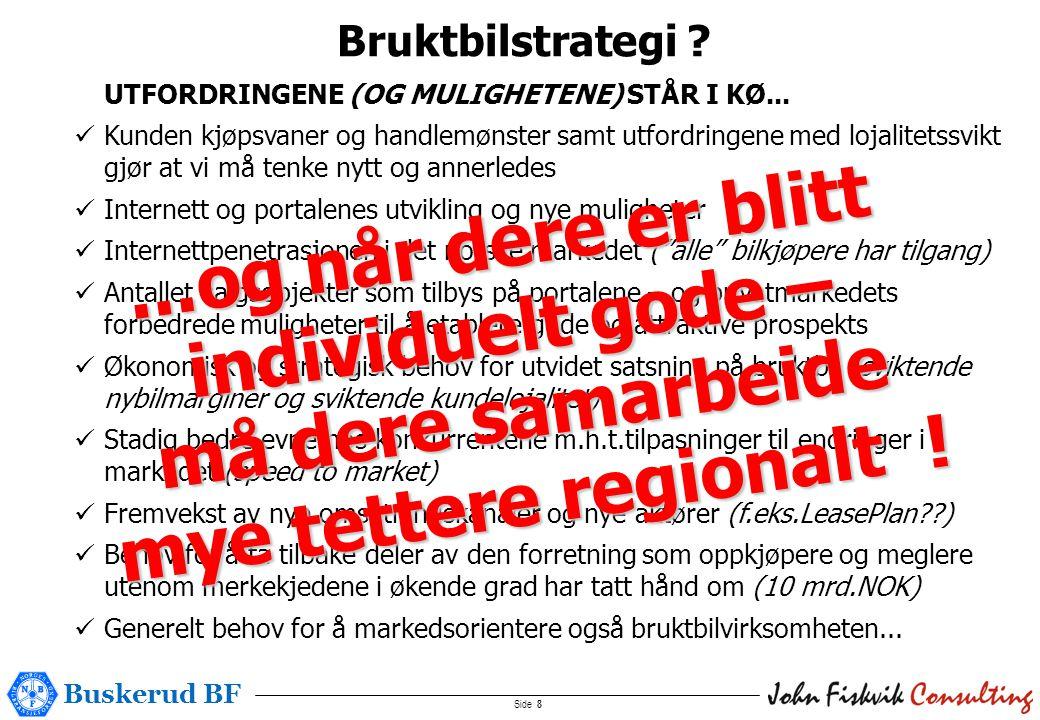 Buskerud BF Side 8 UTFORDRINGENE (OG MULIGHETENE) STÅR I KØ...