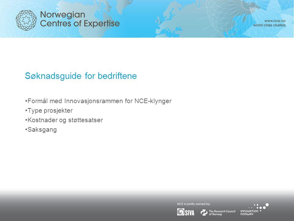 Søknadsguide for bedriftene •Formål med Innovasjonsrammen for NCE-klynger •Type prosjekter •Kostnader og støttesatser •Saksgang