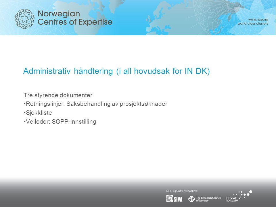 Administrativ håndtering (i all hovudsak for IN DK) Tre styrende dokumenter •Retningslinjer: Saksbehandling av prosjektsøknader •Sjekkliste •Veileder: SOPP-innstilling