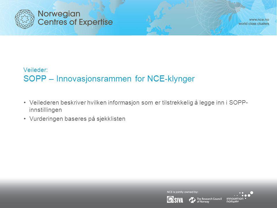 Veileder: SOPP – Innovasjonsrammen for NCE-klynger •Veilederen beskriver hvilken informasjon som er tilstrekkelig å legge inn i SOPP- innstillingen •Vurderingen baseres på sjekklisten
