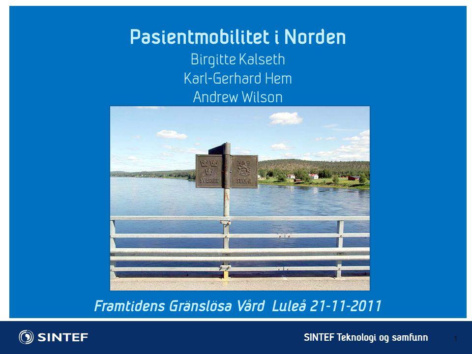 SINTEF Teknologi og samfunn Pasientmobilitet i Norden 1 Birgitte Kalseth Karl-Gerhard Hem Andrew Wilson Framtidens Gränslösa Vård Luleå 21-11-2011