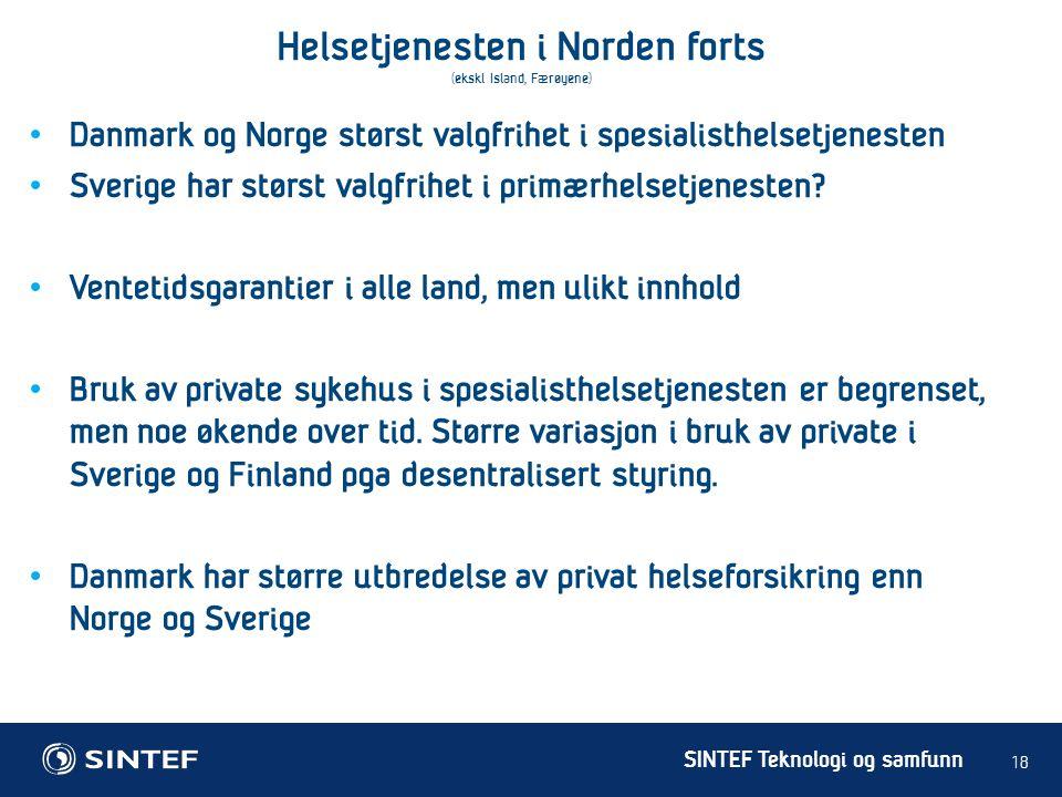 SINTEF Teknologi og samfunn Helsetjenesten i Norden forts (ekskl Island, Færøyene) 18 • Danmark og Norge størst valgfrihet i spesialisthelsetjenesten • Sverige har størst valgfrihet i primærhelsetjenesten.