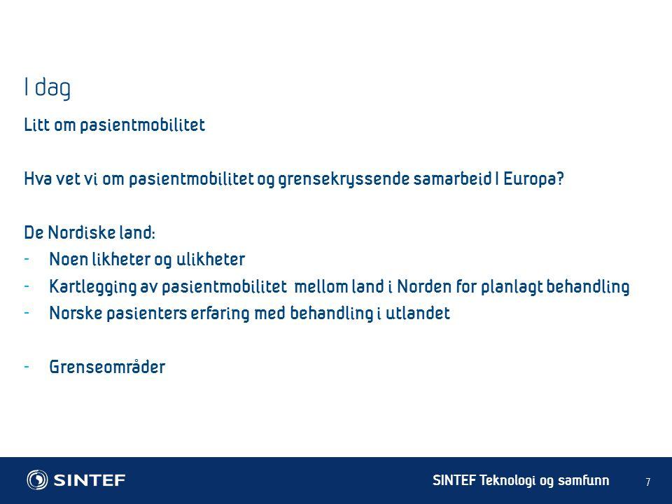 SINTEF Teknologi og samfunn I dag Litt om pasientmobilitet Hva vet vi om pasientmobilitet og grensekryssende samarbeid I Europa.