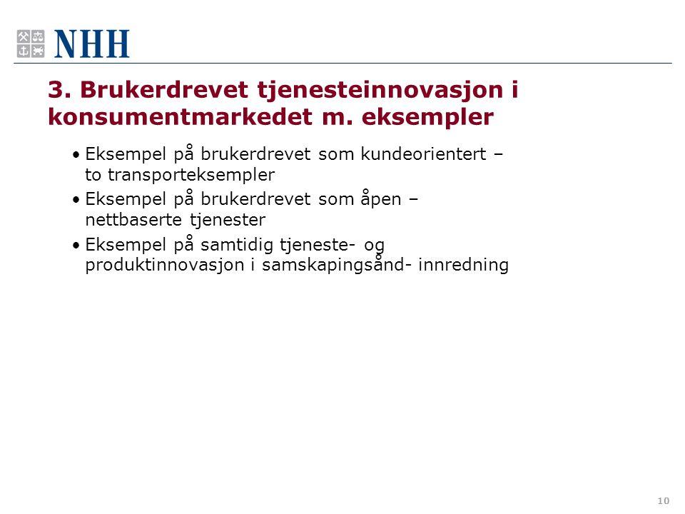 3. Brukerdrevet tjenesteinnovasjon i konsumentmarkedet m. eksempler •Eksempel på brukerdrevet som kundeorientert – to transporteksempler •Eksempel på