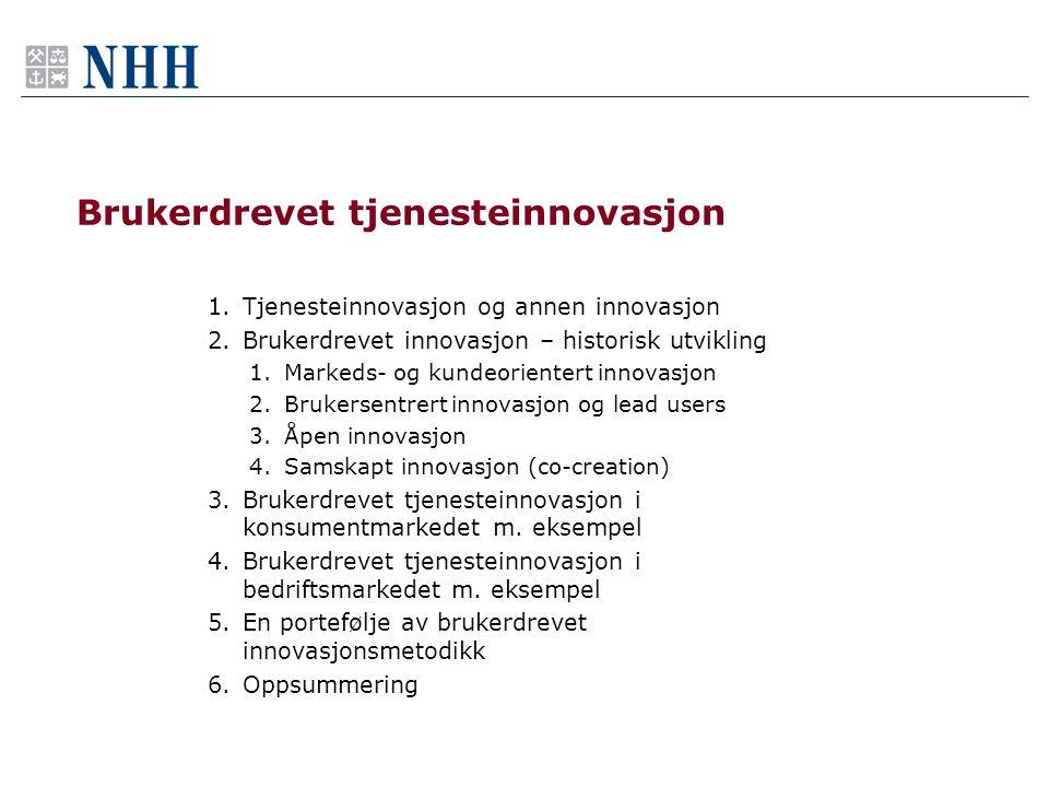 1.Tjenesteinnovasjon og annen innovasjon 2.Brukerdrevet innovasjon – historisk utvikling 1.Markeds- og kundeorientert innovasjon 2.Brukersentrert inno