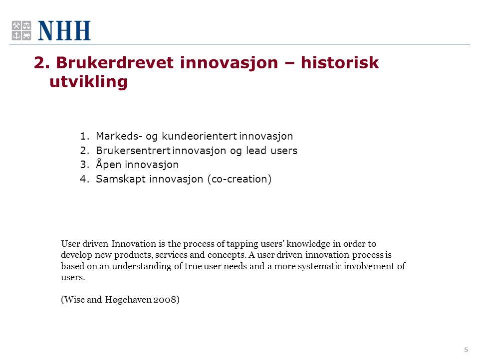 2. Brukerdrevet innovasjon – historisk utvikling 1.Markeds- og kundeorientert innovasjon 2.Brukersentrert innovasjon og lead users 3.Åpen innovasjon 4