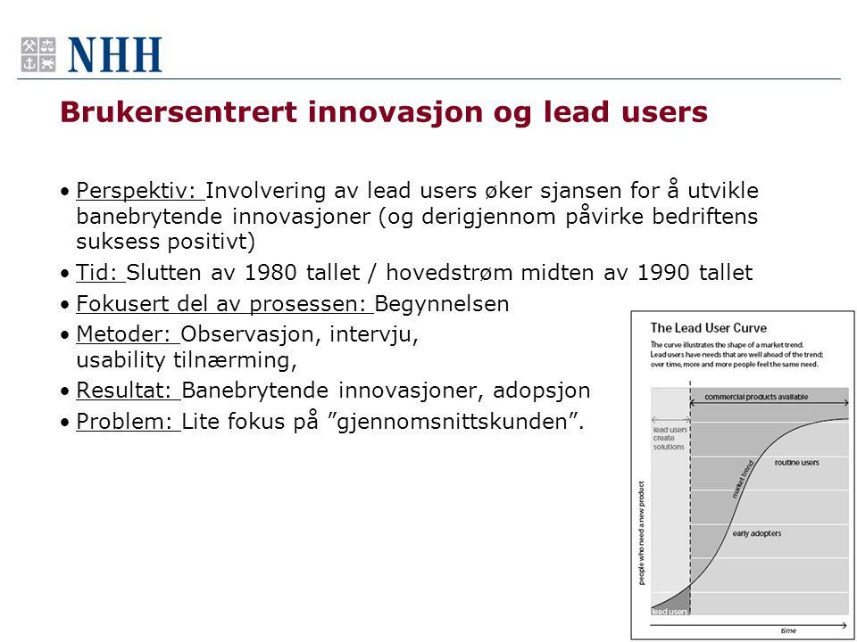 Brukersentrert innovasjon og lead users •Perspektiv: Involvering av lead users øker sjansen for å utvikle banebrytende innovasjoner (og derigjennom på