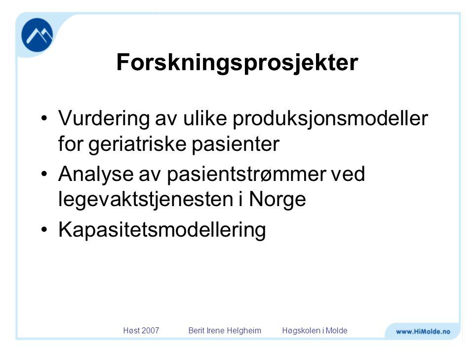 Høst 2007 Berit Irene Helgheim Høgskolen i Molde Forskningsprosjekter •Vurdering av ulike produksjonsmodeller for geriatriske pasienter •Analyse av pa