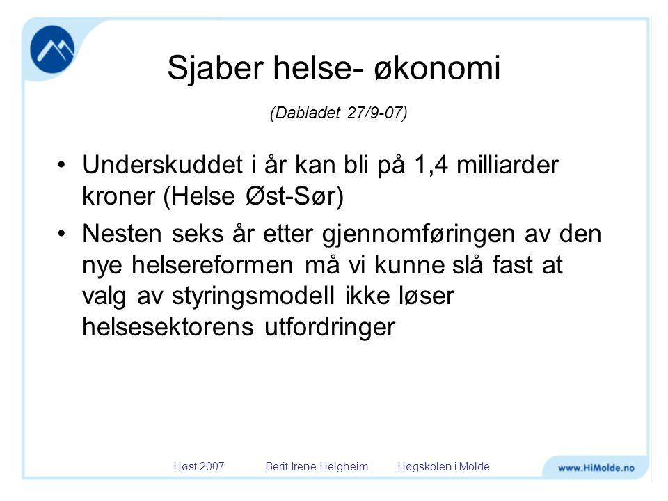 Høst 2007 Berit Irene Helgheim Høgskolen i Molde Sjaber helse- økonomi (Dabladet 27/9-07) •Underskuddet i år kan bli på 1,4 milliarder kroner (Helse Ø