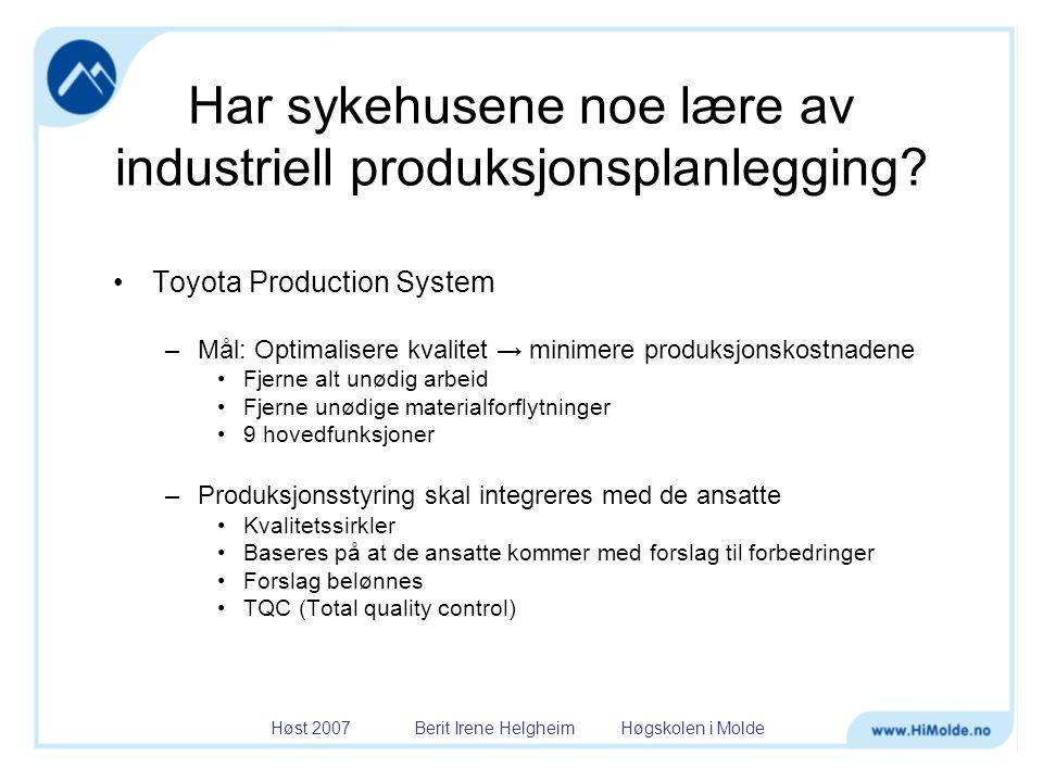 Høst 2007 Berit Irene Helgheim Høgskolen i Molde Har sykehusene noe lære av industriell produksjonsplanlegging? •Toyota Production System –Mål: Optima