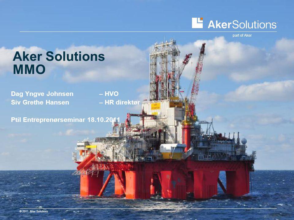© 2011 Aker Solutions Aker Solutions – forretningsområde MMO ■ Lang industrihistorie ■ MMO = Maintenance, Modifications & Operations (V&M) ■ 5000 ansatte i dette forretningsområdet (MMO) ●2500 ingeniører ●1700 operatører (hovedsaklig offshore) ●800 prosjektledelse / administrasjon ■ 49 nasjonaliteter ■ Bedrifter i Norge knyttet til MMO: ●Aker Solutions MMO AS ●Aker Egersund AS Slide 2