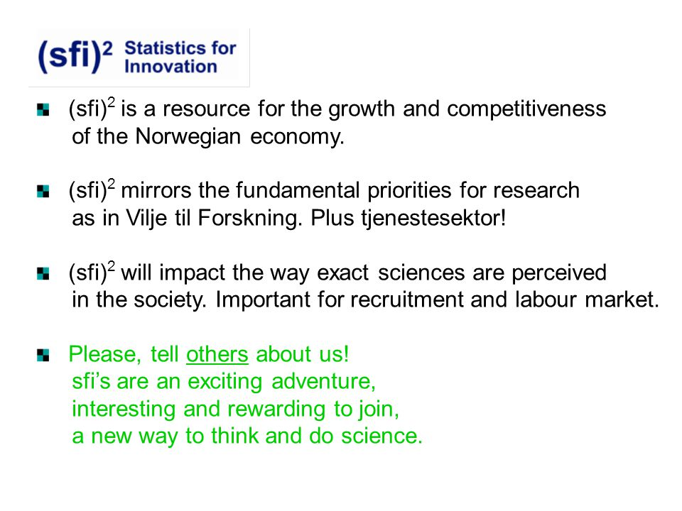 (sfi) 2 is a resource for the growth and competitiveness of the Norwegian economy. (sfi) 2 mirrors the fundamental priorities for research as in Vilje