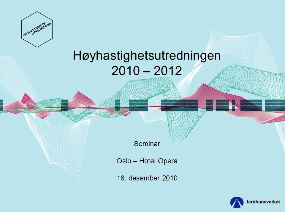 Høyhastighetsutredningen 2010 – 2012 Seminar Oslo – Hotel Opera 16. desember 2010