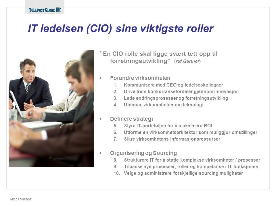 """Alltid i forkant IT ledelsen (CIO) sine viktigste roller """"En CIO rolle skal ligge svært tett opp til forretningsutvikling"""" (ref Gartner) •Forandre vir"""