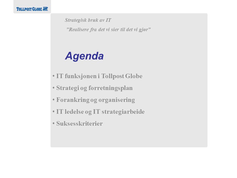 Alltid i forkant • IT funksjonen i Tollpost Globe • Strategi og forretningsplan • Forankring og organisering • IT ledelse og IT strategiarbeide • Suks
