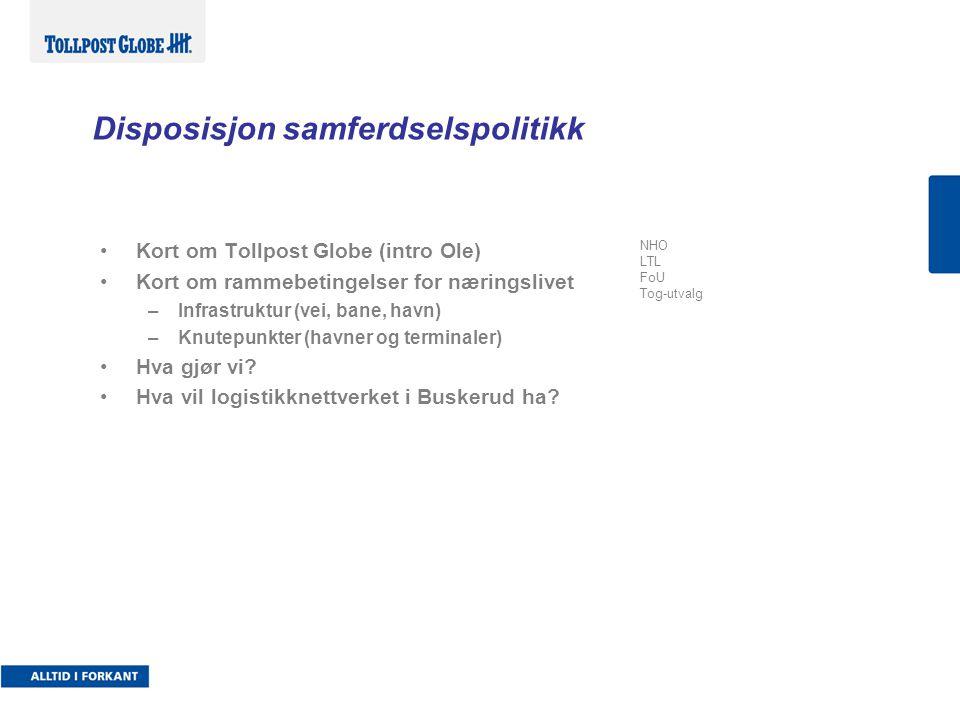 Disposisjon samferdselspolitikk •Kort om Tollpost Globe (intro Ole) •Kort om rammebetingelser for næringslivet –Infrastruktur (vei, bane, havn) –Knute