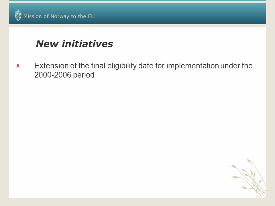 New initiatives  Extension of the final eligibility date for implementation under the 2000-2006 period